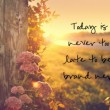 Today Is Never Too Late Quote