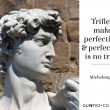 Trifles Make Perfection Quote