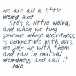 We Are All A Little Weird Quote