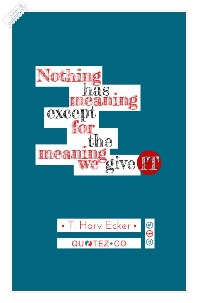 We Give The Meaning To Things Quote