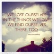We Lose Ourselves In The Things We Love Quote