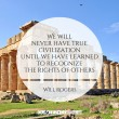 We Will Never Have True Civilization Quote