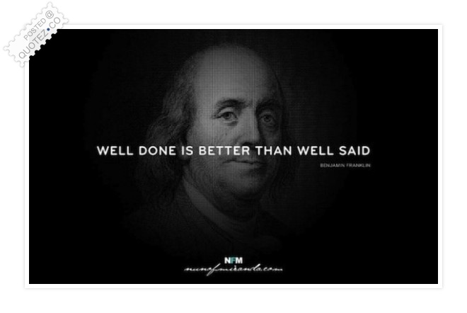 Well Done Is Better Than Well Said Quote