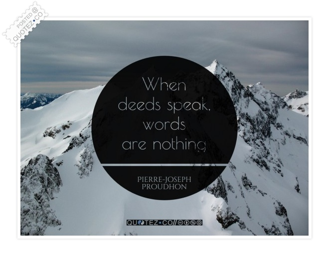 When Deeds Speak Words Are Nothing Quote