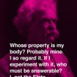 Whose Property Is My Body Quote