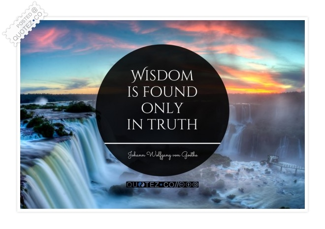 Wisdom Is Found Only In Truth Quote