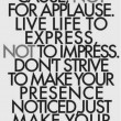 Work For A Cause Not For Applause Quote