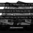 You Cannot Fool All The People All The Time Quote