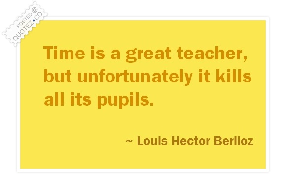Time Is A Great Teacher Quote