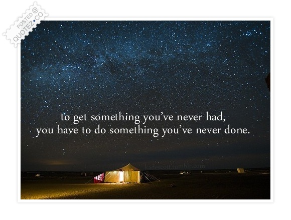 To Get Something You've Never Had Quote