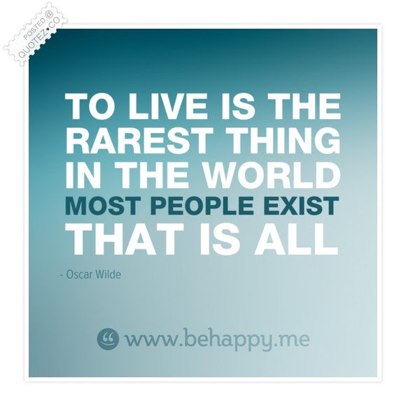 To Live Is The Rarest Thing In The World Quote