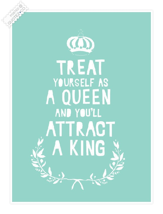 Image of: Old Sayings Treat Yourself As Queen Quote Quotezco Treat Quotes Sayings Quotezco
