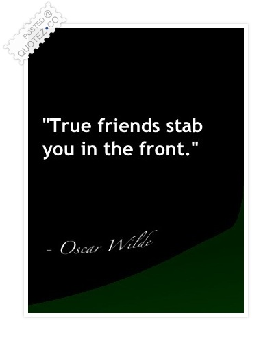 True Friends Stab You In The Front Quote