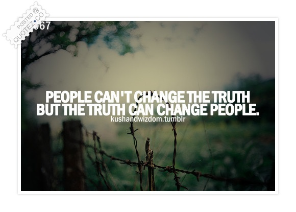 Truth Can Change People Quote