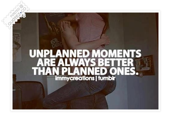 Unplanned Moments Quote