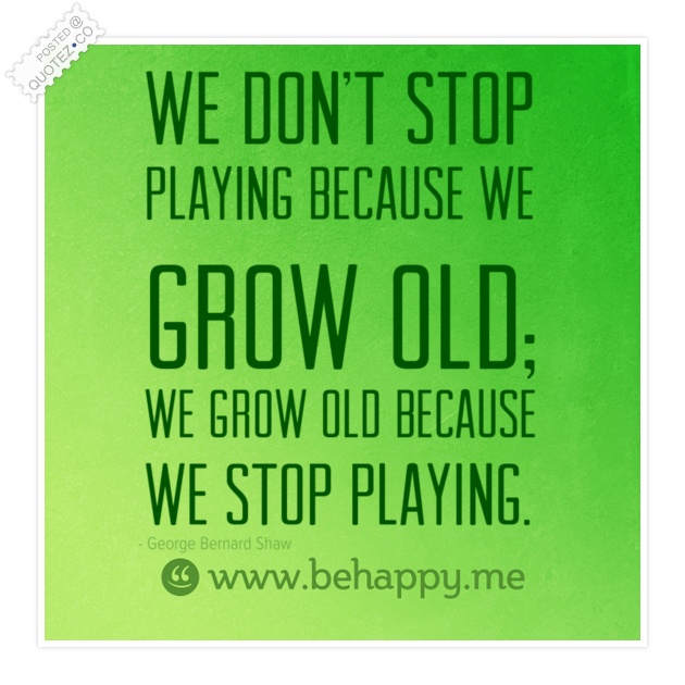 We Grow Old Because... Quote