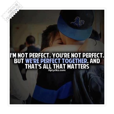 We're Perfect Together Quote
