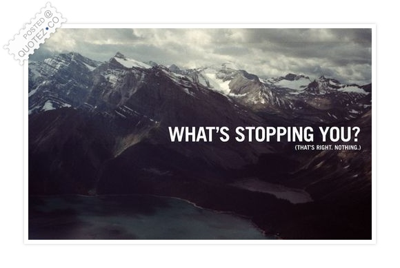 What's Stopping You Quote
