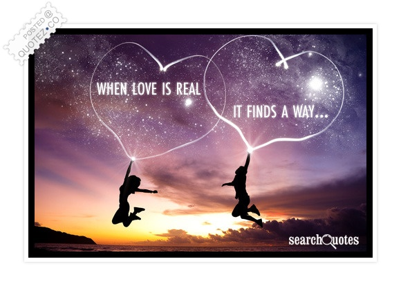 When Love Is Real It Finds A Way Quote