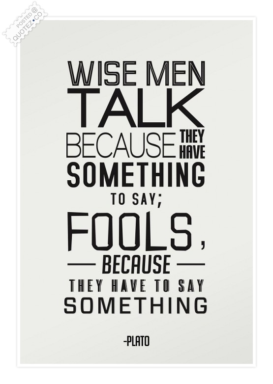 Wise Men Talk Because They Have Something To Say Quote