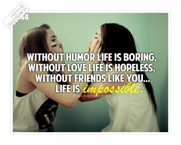 Without Friends Life Is Impossible Friendship Quote Quotez Co