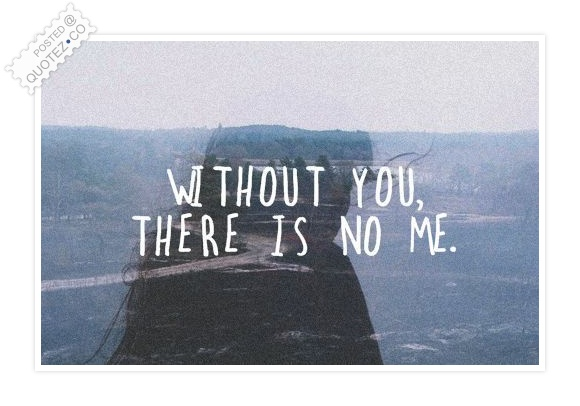 Without You There's No Me Quote