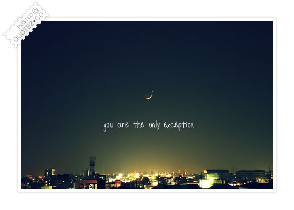 You Are The Only Exception Quote