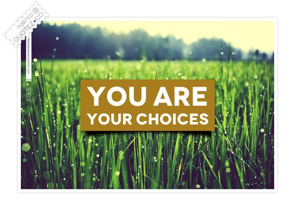 You Are Your Choices Quote