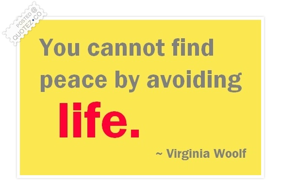 You Cannot Find Peace By Avoiding Life Quote