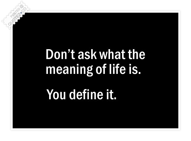 You Define Life Quote