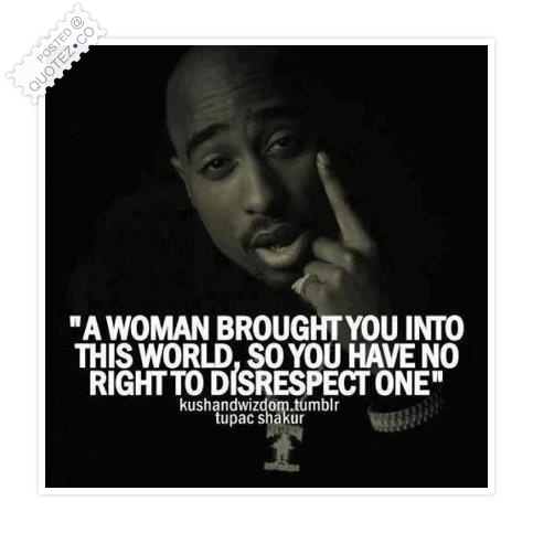 You Have No Right To Disrespect A Woman Quote