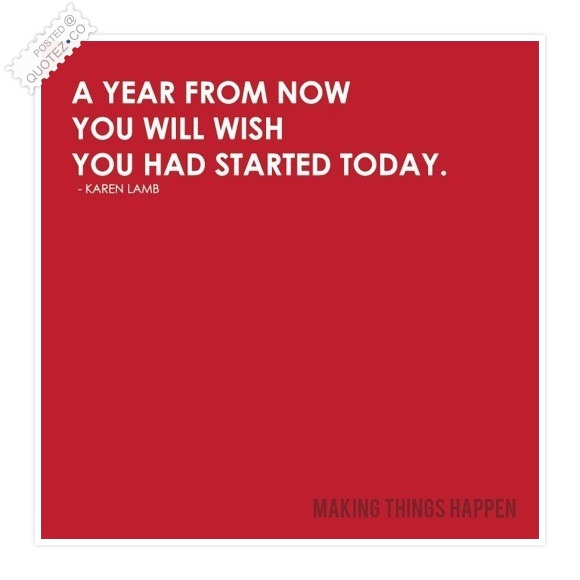 You Will Wish You Had Started Today Quote